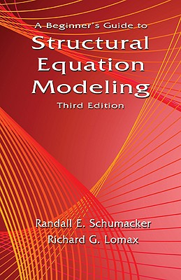 A Beginner's Guide to Structural Equation Modeling - Schumacker, Randall E, and Lomax, Richard G