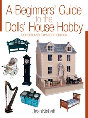 A Beginners' Guide to the Dolls' House Hobby - Nisbett, Jean, and Nisbett, Alec (Photographer)