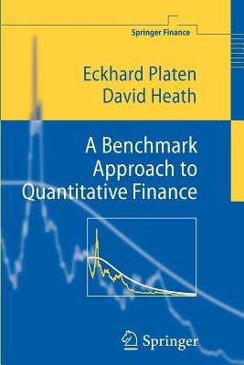 A Benchmark Approach to Quantitative Finance - Platen, Eckhard, and Heath, David