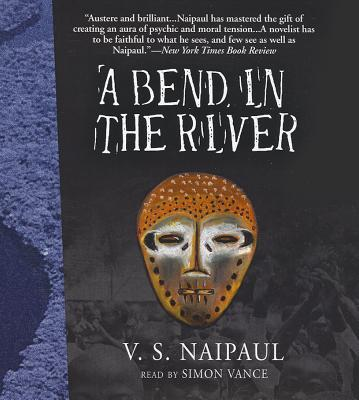 A Bend in the River - Naipaul, V S, and Vance, Simon (Read by)