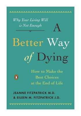 A Better Way of Dying: How to Make the Best Choices at the End of Life - Fitzpatrick, Jeanne
