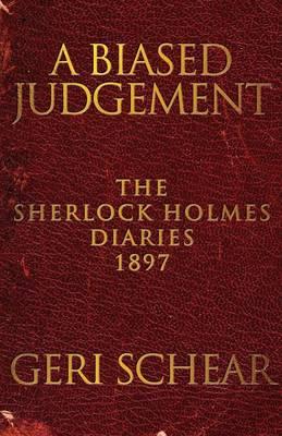 A Biased Judgement: The Sherlock Holmes Diaries 1897 - Schear, Geri