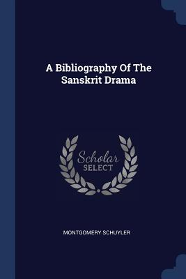 A Bibliography of the Sanskrit Drama - Schuyler, Montgomery