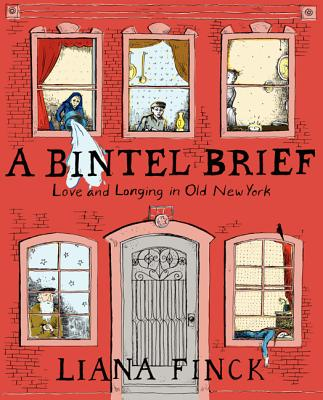 A Bintel Brief: Love and Longing in Old New York - Finck, Liana