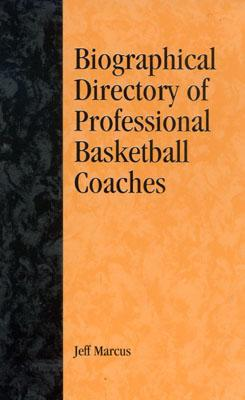 A Biographical Directory of Professional Basketball Coaches - Marcus, Jeff
