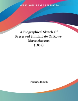 A Biographical Sketch of Preserved Smith, Late of Rowe, Massachusetts (1852) - Smith, Preserved