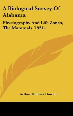 A Biological Survey of Alabama: Physiography and Life Zones, the Mammals (1921) - Howell, Arthur Holmes