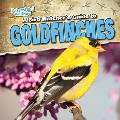 A Bird Watcher's Guide to Goldfinches - Saxena, Shalini