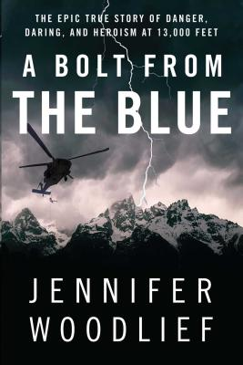 A Bolt from the Blue: The Epic True Story of Danger, Daring, and Heroism at 13,000 Feet - Woodlief, Jennifer
