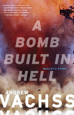 A Bomb Built in Hell: Wesley's Story - Vachss, Andrew