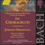 A Book of Chorale-Settings for Johann Sebastian, Vol. 4: German Mass