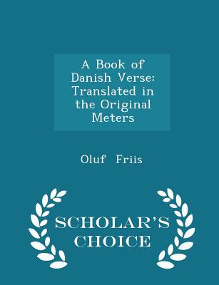 A Book of Danish Verse: Translated in the Original Meters - Scholar's Choice Edition - Friis, Oluf