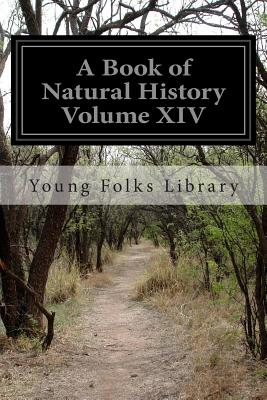 A Book of Natural History Volume XIV - Library, Young Folks