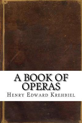 A Book of Operas - Krehbiel, Henry Edward