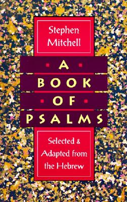 A Book of Psalms: Selected and Adapted from the Hebrew - Mitchell, Stephen