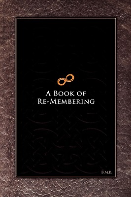A Book of Re-Membering: Lessons in Death and Rebirth with Ayahuasca - B M B