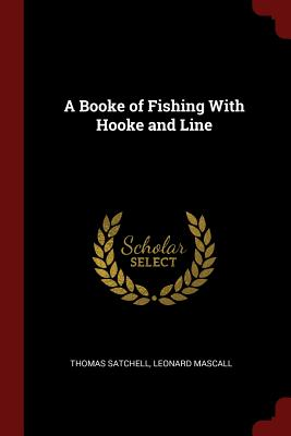 A Booke of Fishing with Hooke and Line - Satchell, Thomas