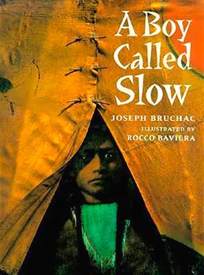 A Boy Called Slow: The True Story of Sitting Bull - Bruchac, Joseph
