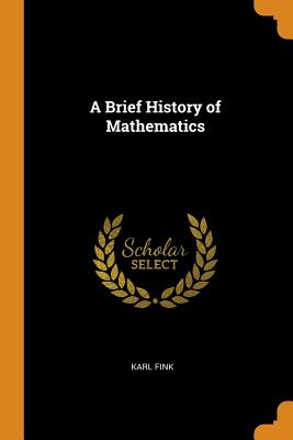 A Brief History of Mathematics - Fink, Karl