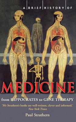 A Brief History of Medicine: From Hippocrates to Gene Therapy - Strathern, Paul