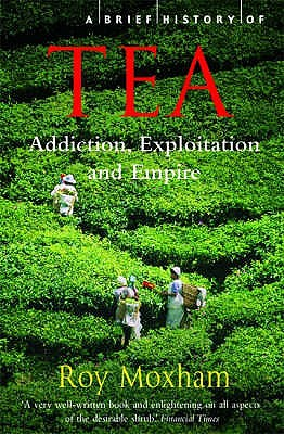 A Brief History of Tea - Moxham, Roy