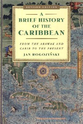 A Brief History of the Caribbean: From the Arawak and Carib to the Present - Rogozinski, Jan, and Rogonzinski, Jan