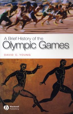 A Brief History of the Olympic Games - Young, David C, Professor