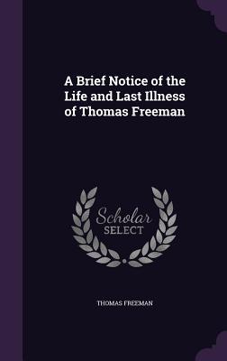 A Brief Notice of the Life and Last Illness of Thomas Freeman - Freeman, Thomas