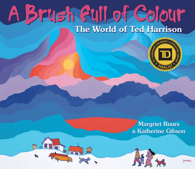 A Brush Full of Colour: The World of Ted Harrison - Ruurs, Margriet, and Gibson, Katherine