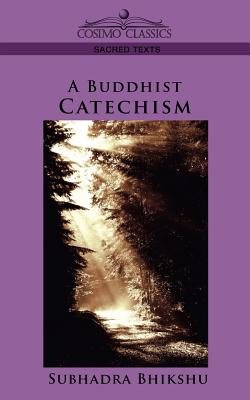 A Buddhist Catechism - Bhikshu, Subhadra, and Subhadra