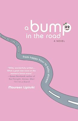 A Bump in the Road: From Happy Hour to Baby Shower - Lipinski, Maureen