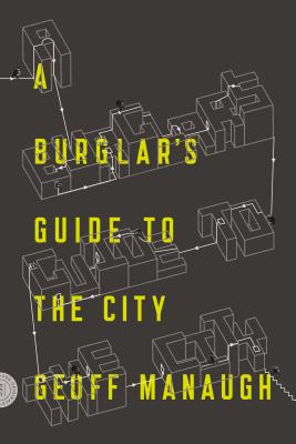 A Burglar's Guide to the City - Manaugh, Geoff