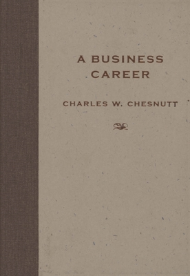 A Business Career - Chesnutt, Charles Waddell, and Wilson, Matthew (Editor), and Van Schaik, Marjan (Editor)