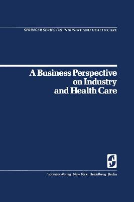 A Business Perspective on Industry and Health Care - Goldbeck, W B