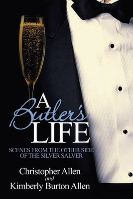A Butler's Life: Scenes from the Other Side of the Silver Salver - Allen, Christopher, and Allen, Kimberly B