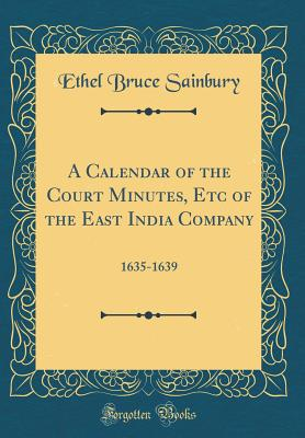 A Calendar of the Court Minutes, Etc of the East India Company: 1635-1639 (Classic Reprint) - Sainbury, Ethel Bruce