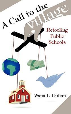 A Call to the Village: Retooling Public Schools - Duhart, Wana L