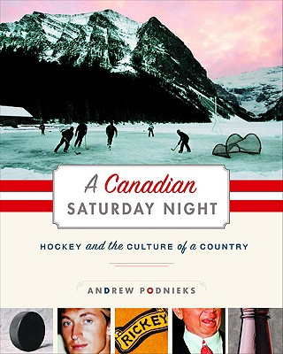 A Canadian Saturday Night: Hockey and the Culture of a Country - Podnieks, Andrew