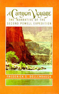 A Canyon Voyage: The Narrative of the Second Powell Expedition Down the Colorado River from Wyoming & the Explorations of Land in the Years 1871 & 1872 - Dellenbaugh, Frederick S
