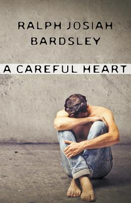 A Careful Heart - Bardsley, Ralph Josiah