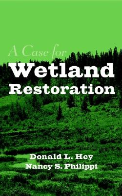 A Case for Wetland Restoration - Hey, Donald L, and Philippi, Nancy S