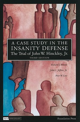 A Case Study in the Insanity Defense: The Trial of John W. Hinckley, Jr. - Bonnie, Richard J, and Jeffries, John C, Jr., and Low, Peter W