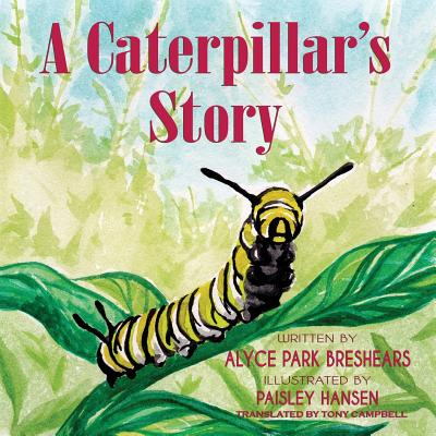 A Caterpillar's Story - Breshears, Alyce Park, and Campbell, Tony (Translated by)