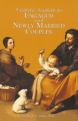 A Catholic Handbook for Engaged and Newly Married Couples - Marks, Frederick W, III, PhD