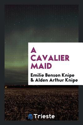 A Cavalier Maid - Knipe, Emilie Benson