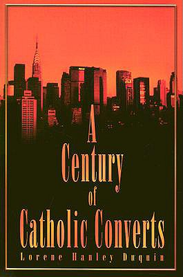 A Century of Catholic Converts - Duquin, Lorene Hanley