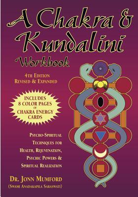 A Chakra & Kundalini Workbook: Psycho-Spiritual Techniques for Health, Rejuvenation, Psychic Powers & Spiritual Realization - Mumford, Jonn