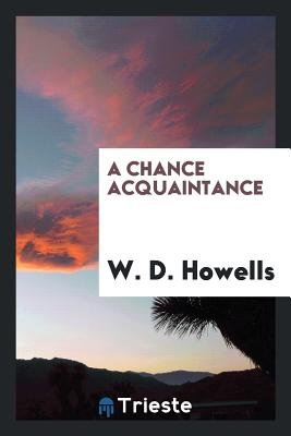 A Chance Acquaintance - Howells, W D