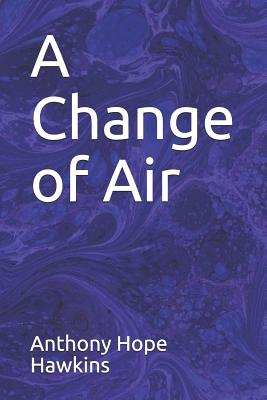 A Change of Air - Hawkins, Anthony Hope