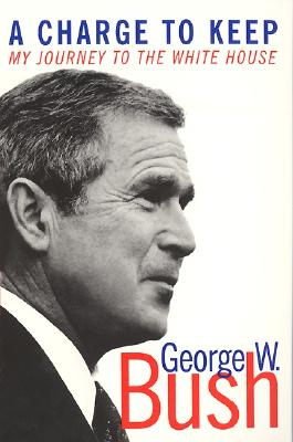 A Charge to Keep: My Journey to the White House - Bush, George W, and Herskowitz, Mickey